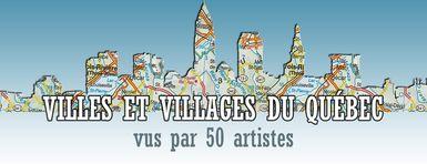 """Retour de l'exposition collective """"Villes et villages du Québec vus par 50 artistes"""""""